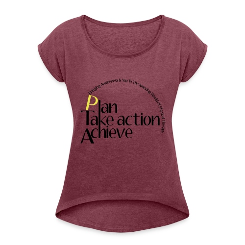 Plan-Take Action-Achieve - Women's Roll Cuff T-Shirt