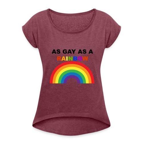 AS GAY AS A RAINBOW - Women's Roll Cuff T-Shirt