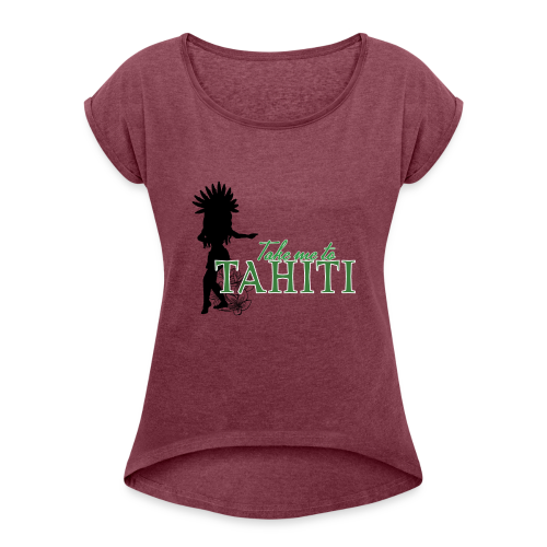 Take me to Tahiti - Women's Roll Cuff T-Shirt