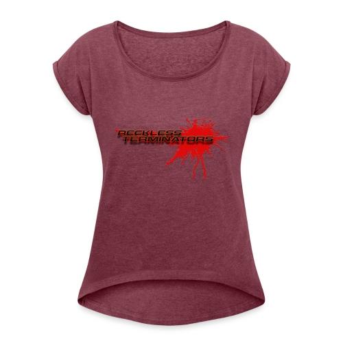 Reckless Terminators - Women's Roll Cuff T-Shirt