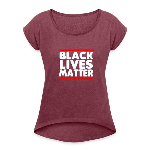 Black Lives Matter - Women's Roll Cuff T-Shirt