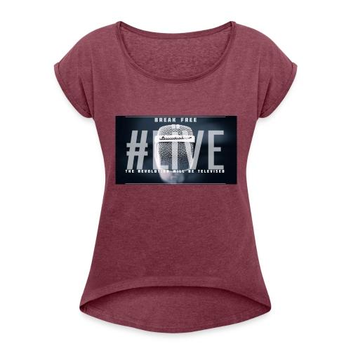 Break Free Go Live - Women's Roll Cuff T-Shirt