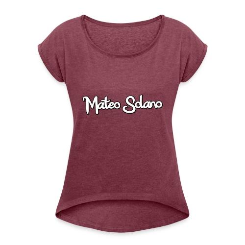 MATEO SOLANO - Women's Roll Cuff T-Shirt