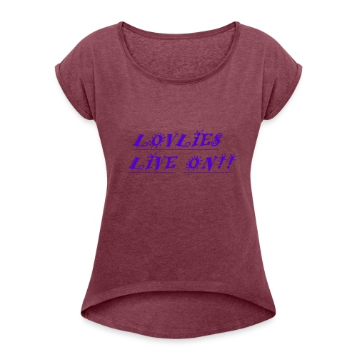 Lovlies Live On! - Women's Roll Cuff T-Shirt