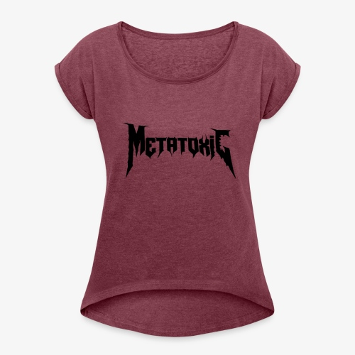 METATOXIC Text Logo (Black) - Women's Roll Cuff T-Shirt