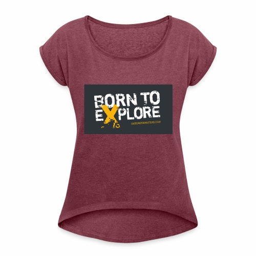 Born To Explore - Healthy Outfit - Women's Roll Cuff T-Shirt