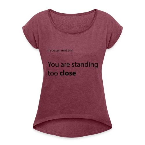 Picky Monkey - too close - Women's Roll Cuff T-Shirt
