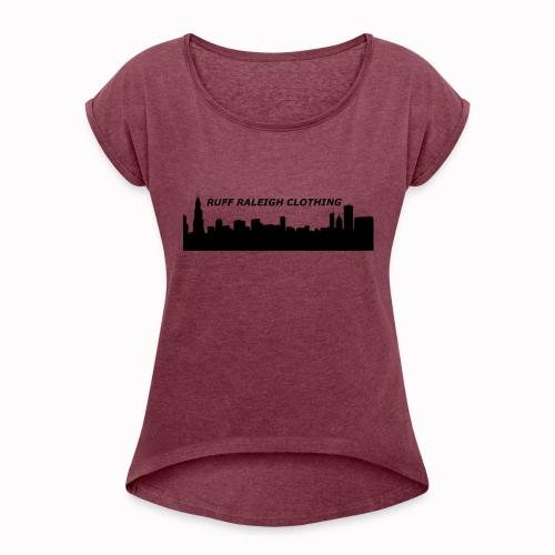 Ruff Raleigh Clo. - Women's Roll Cuff T-Shirt