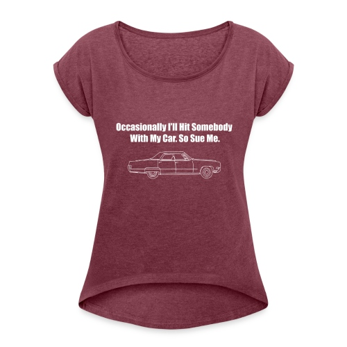Occasionally I'll Hit Somebody With My Car... - Women's Roll Cuff T-Shirt