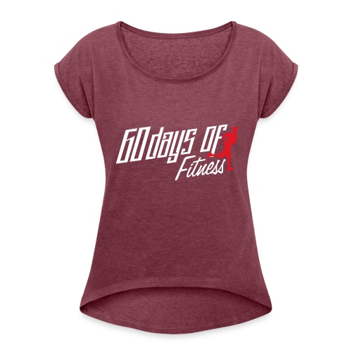 60 Days Of Fitness - Women's Roll Cuff T-Shirt