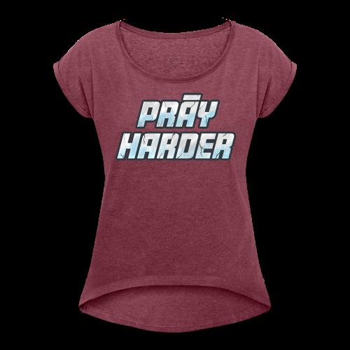 Pray Harder - Women's Roll Cuff T-Shirt