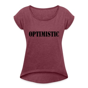 OPTIMISTIC - Women's Roll Cuff T-Shirt