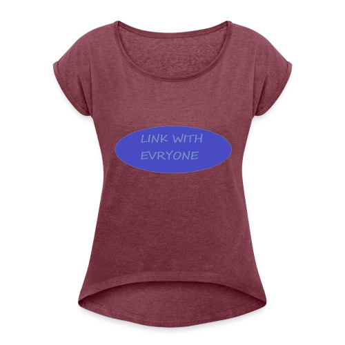 link with everyone - Women's Roll Cuff T-Shirt