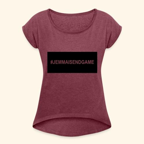 #JEMMAISENDGAME CASE - Women's Roll Cuff T-Shirt