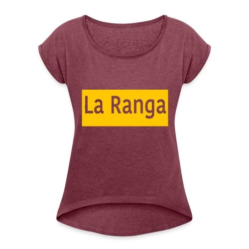 La Ranga gbar - Women's Roll Cuff T-Shirt