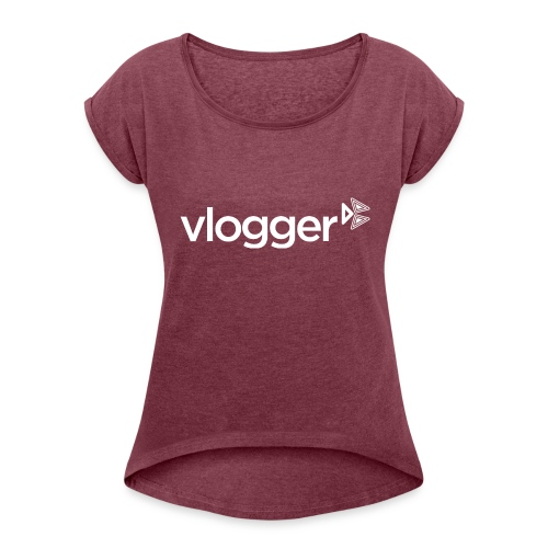 Vlogger T-Shirt - Women's Roll Cuff T-Shirt
