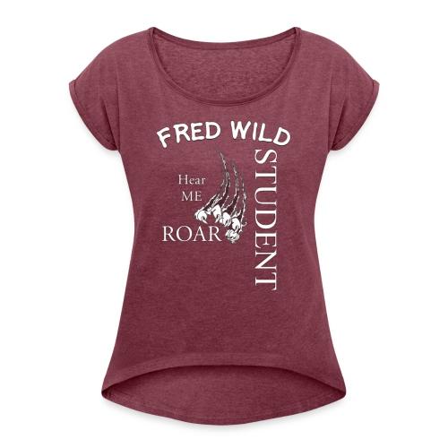 fred wild Student hear me Roar - Women's Roll Cuff T-Shirt