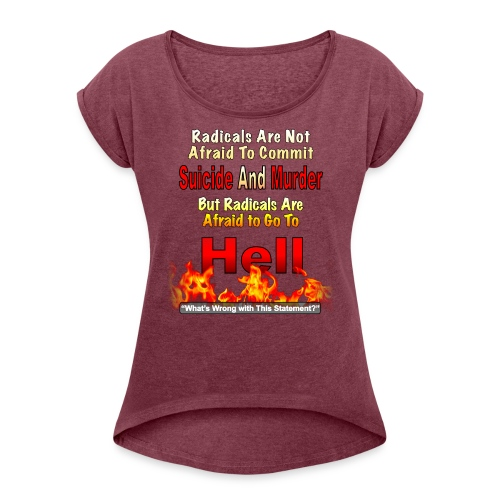 Radicals are Afraid Of Hell - Women's Roll Cuff T-Shirt