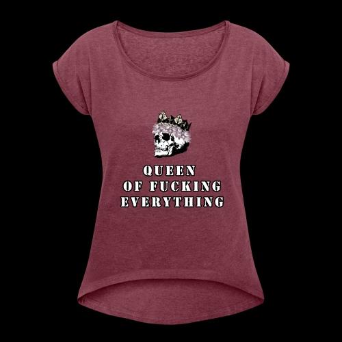 QUEEN Of Everything - Women's Roll Cuff T-Shirt