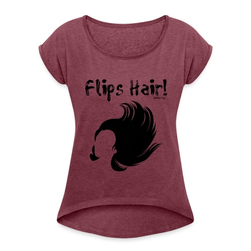 Flips Hair - Women's Roll Cuff T-Shirt