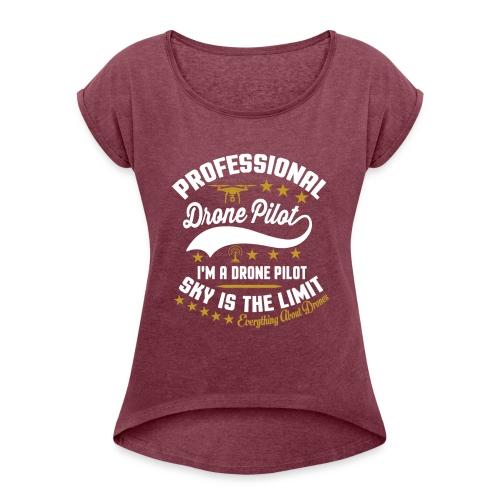 Professional Drone Pilot - Women's Roll Cuff T-Shirt