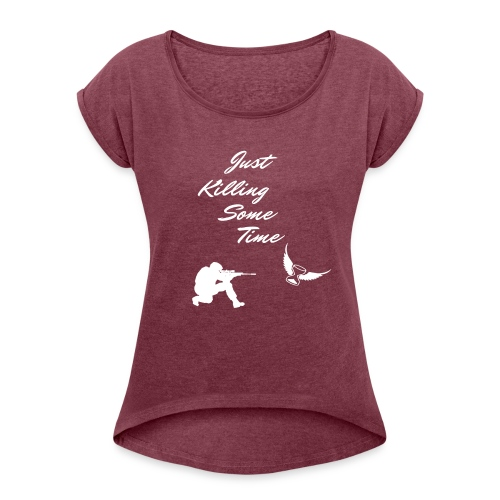 Just Killing Some Time - Women's Roll Cuff T-Shirt