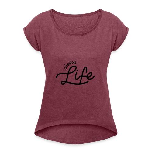 Choose Life - Women's Roll Cuff T-Shirt