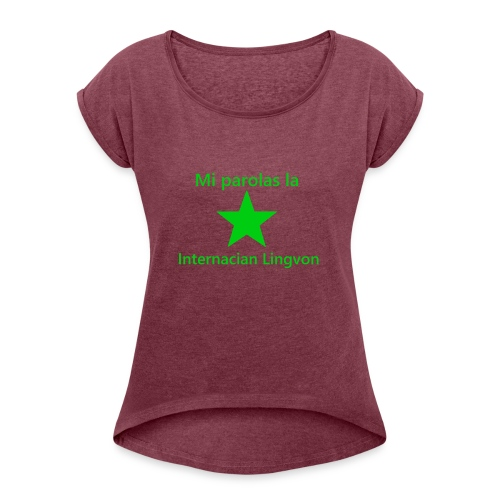 I speak the international language - Women's Roll Cuff T-Shirt