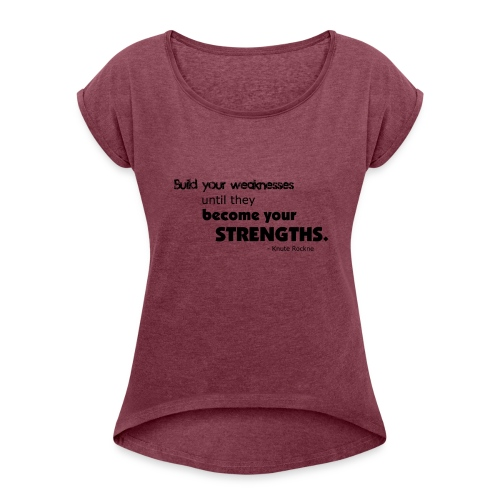 Build Your Weaknesses - Women's Roll Cuff T-Shirt