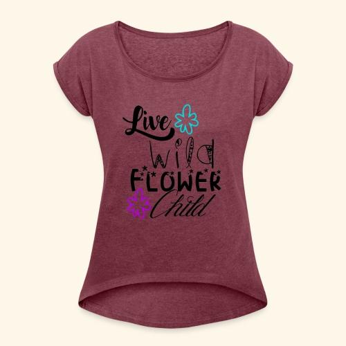 live wild flower child - Women's Roll Cuff T-Shirt