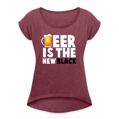 Beer Is The New Black - Women's Roll Cuff T-Shirt