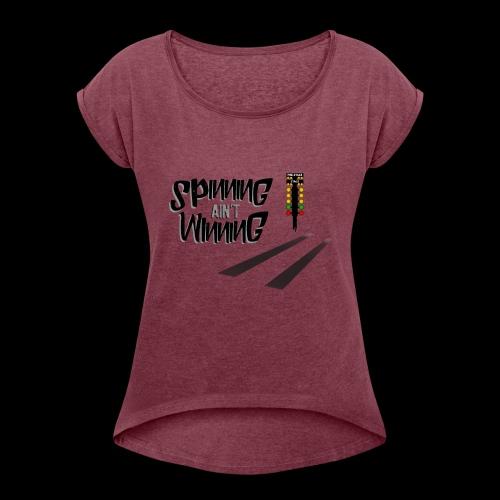 spinning ain't winning shirt - Women's Roll Cuff T-Shirt