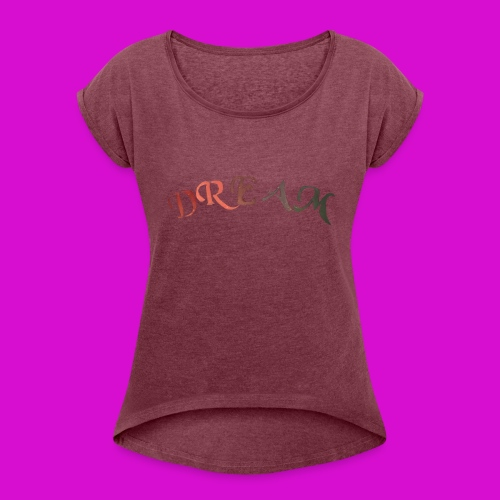 Dream - Women's Roll Cuff T-Shirt