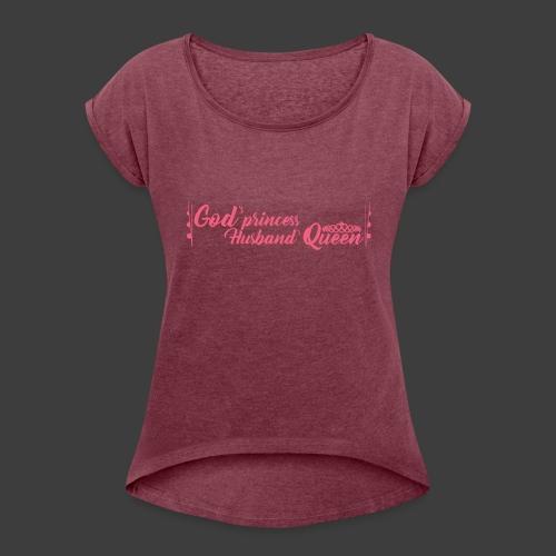 God's Princess Husbands Queen (text pink) - Women's Roll Cuff T-Shirt