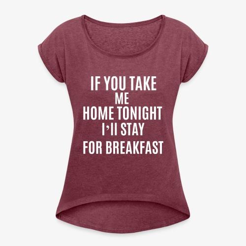 If You Take Me home - Women's Roll Cuff T-Shirt