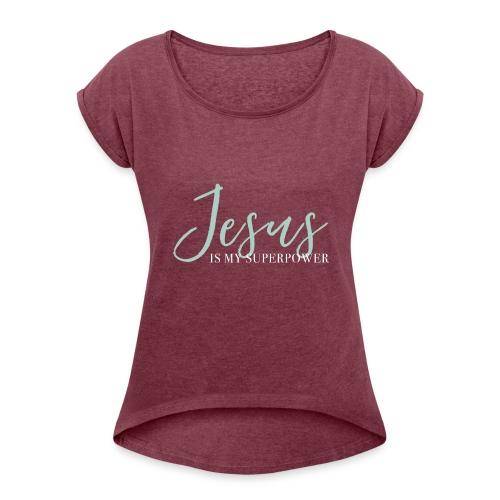 Jesus Is My Superpower - Blue - Women's Roll Cuff T-Shirt