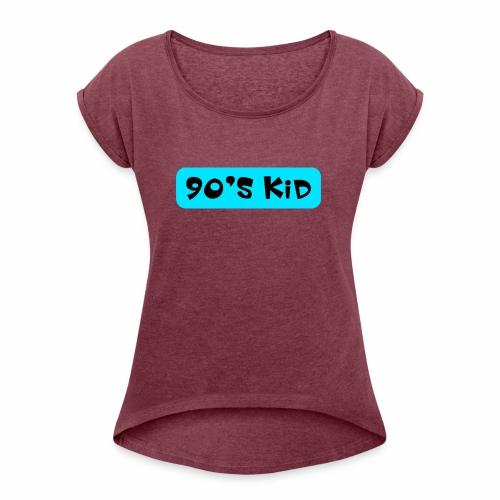 90's KID - Women's Roll Cuff T-Shirt