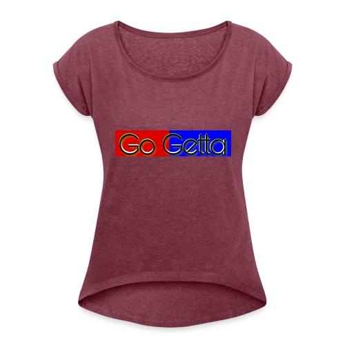 Go Getta - Women's Roll Cuff T-Shirt