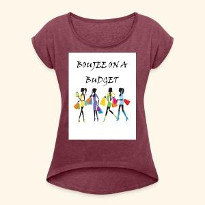 Boujee - Women's Roll Cuff T-Shirt