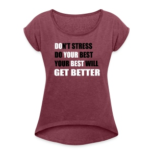 Do Your Best (Don't Stress) - Women's Roll Cuff T-Shirt