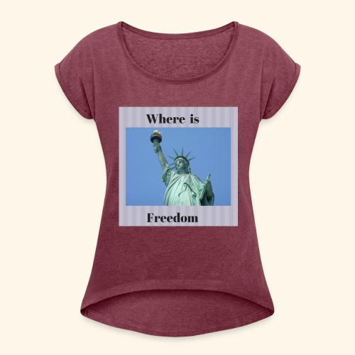 Where is freedom - Women's Roll Cuff T-Shirt