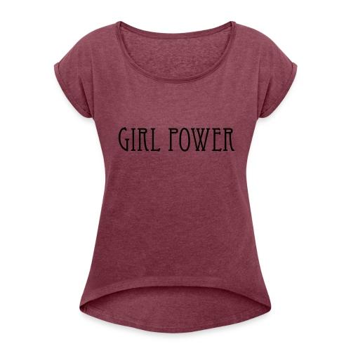 Girl Power - Women's Roll Cuff T-Shirt