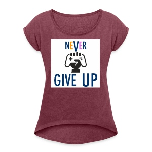 GAMING GUY: NeVeR GIVE UP - Women's Roll Cuff T-Shirt