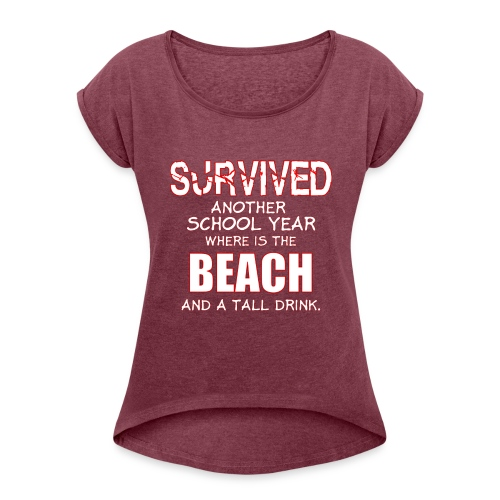 survived another school year teacher - Women's Roll Cuff T-Shirt