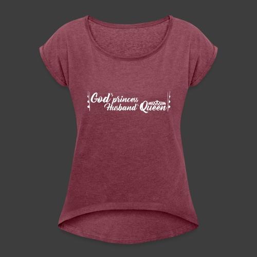 God's Princess Husband's Queen (text) - Women's Roll Cuff T-Shirt