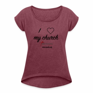 I Love My Church! - Women's Roll Cuff T-Shirt