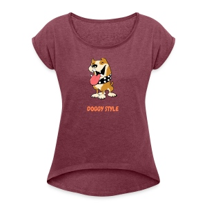 DOGGY STYLE right here - Women's Roll Cuff T-Shirt