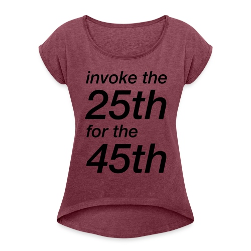 invoke the 25th for the 45th - Women's Roll Cuff T-Shirt