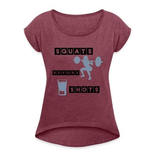 Squats Before Shots women - Women's Roll Cuff T-Shirt