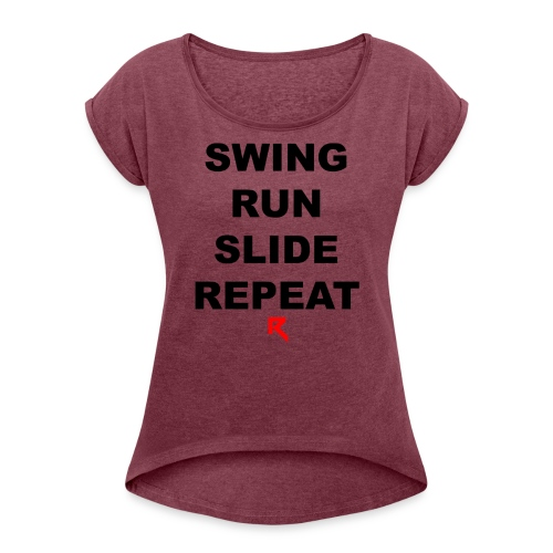 Swing Run Slide Repeat (Official Ruth Clothing) - Women's Roll Cuff T-Shirt